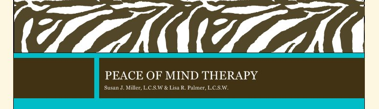 PEACE OF MIND THERAPY - Susan J. Miller, L.C.S.W & Lisa R. Palmer, L.C.S.W.